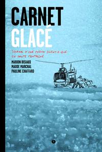 CARNET GLACE : JOURNAL D'UNE MISSION SCIENTIFIQUE EN HAUTE MONTAGNE