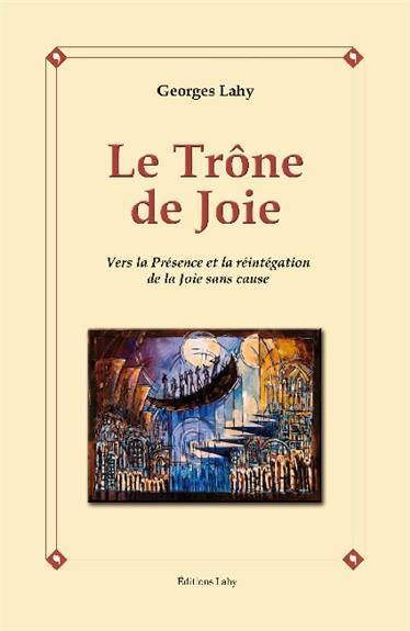 LE TRONE DE JOIE - VERS LA PRESENCE ET LA REINTEGRATION DE LA JOIE SANS CAUSE