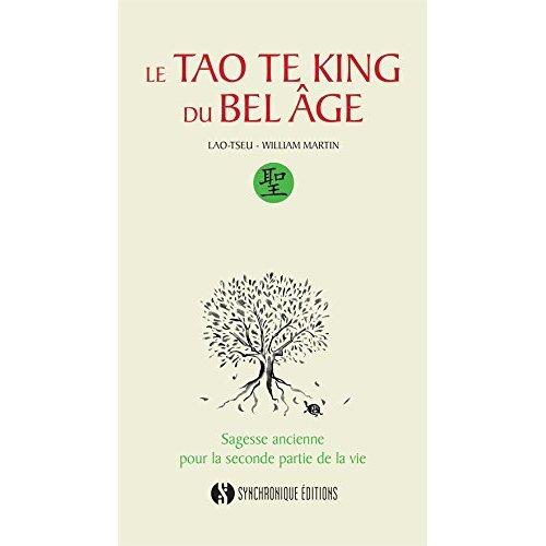 LE TAO TE KING DU BEL AGE - SAGESSE ANCIENNE POUR LA SECONDE PARTIE DE LA VIE