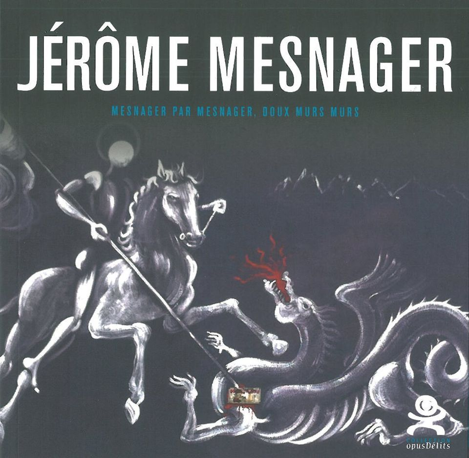 JEROME MESNAGER - MESNAGER PAR MESNAGER, DOUX MURS MURS - OPUS DELIT 24
