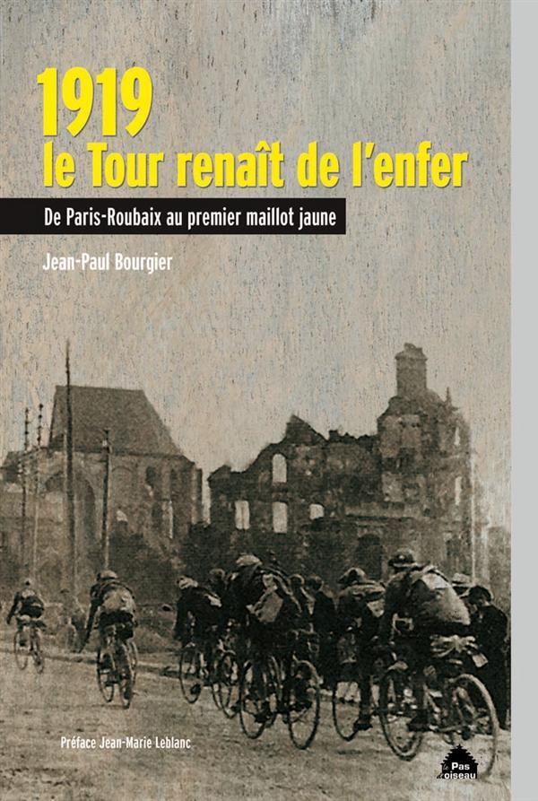 1919, LE TOUR RENAIT DE L'ENFER, DE PARIS-ROUBAIX AU PREMIER MAILLOT JAUNE