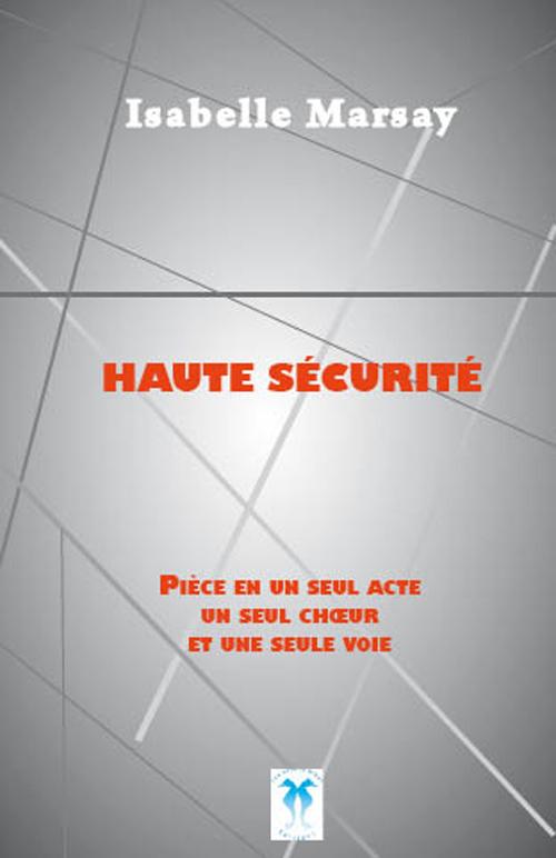 HAUTE SECURITE, PIECE EN UN SEUL ACTE, UN SEUL CHOEUR ET UNE SEULE VOIE