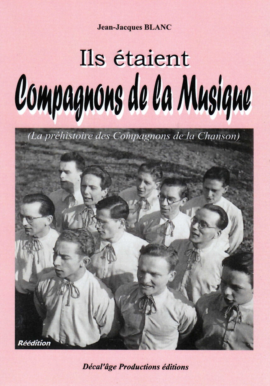 ILS ETAIENT COMPAGNONS DE LA MUSIQUE : LA PREHISTOIRE DES COMPAGNONS DE LA CHANSON