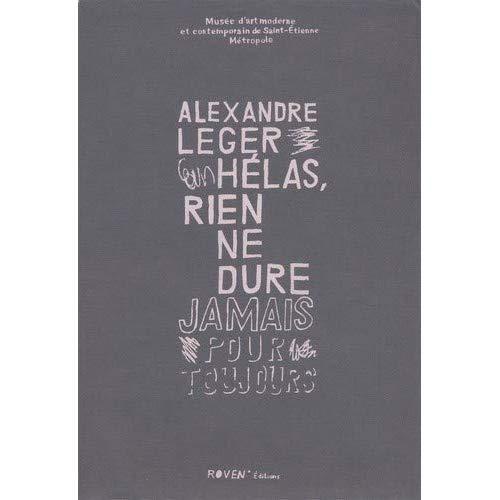 ALEXANDRE LEGER : HELAS RIEN DE DURE JAMAIS