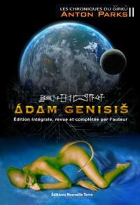 CHRONIQUES DU GIRKU (LES) TOME 2 : ADAM GENISIS -  EDITION INTEGRALE, REVUE ET COMPLETEE