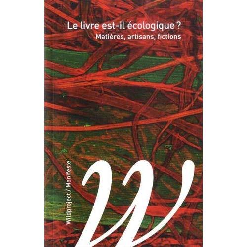 LE LIVRE EST-IL ECOLOGIQUE ? - MATIERES, ARTISANS, FICTIONS