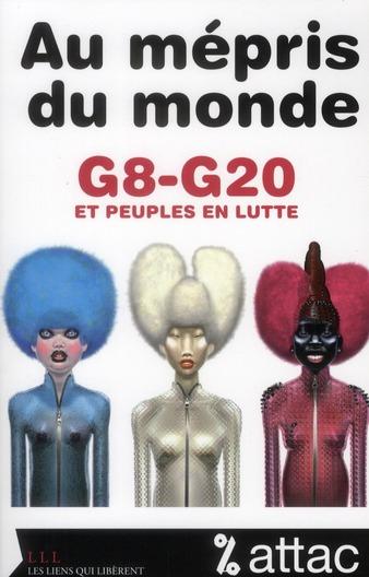 AU MEPRIS DU MONDE - G8/G20 ET PEUPLES EN LUTTE