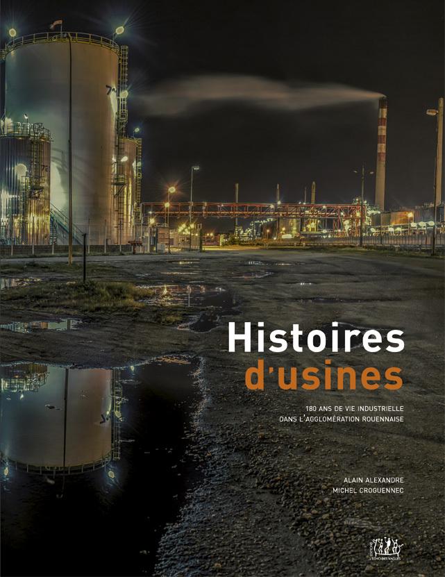 HISTOIRES D'USINES  180 ANS D HISTOIRE D INDUSTRIELLE DANS L AGGLOMERATION ROUENNAISE