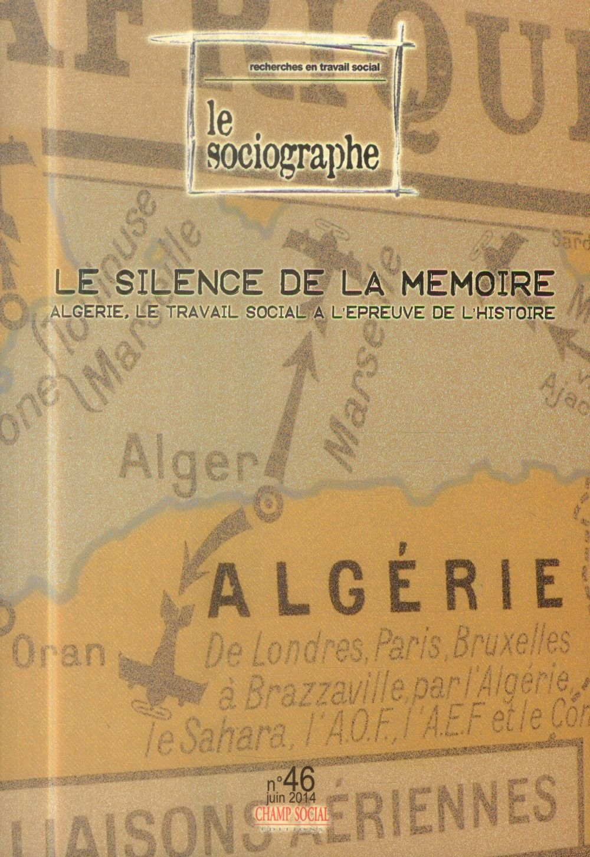 LE SOCIOGRAPHE N 46, LE SILENCE DE LA MEMOIRE. ALGERIE, LE TRAVAIL SOCIAL A L'EPREUVE DE L'HISTOIRE