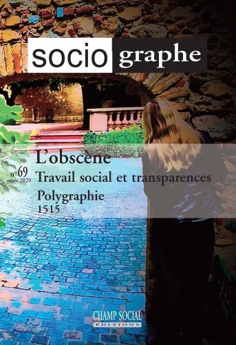 LE SOCIOGRAPHE N 69. L'OBSCENE. UN NOUVEL IDEAL ? TRAVAIL SOCIAL ET TRANSPARENCES