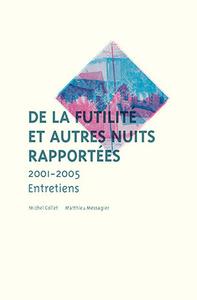 DE LA FUTILITE ET AUTRES NUITS RAPPORTEES - 2001-2005, ENTRETIENS