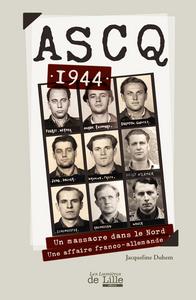 ASCQ 1944. UN MASSACRE DANS LE NORD. UNE AFFAIRE FRANCO-ALLEMANDE