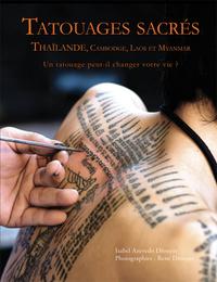 TATOUAGES SACRES - THAILANDE, CAMBODGE, LAOS ET MYANMAR. UN TATOUAGE PEUT-IL CHANGER VOTRE VIE?