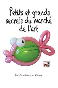 PETITS ET GRANDS SECRETS DU MARCHE DE L'ART