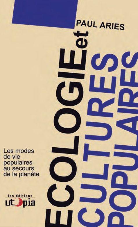 ECOLOGIE ET CULTURES POPULAIRES - LES MODES DE VIE POPULAIRES AU SECOURS DE LA PLANETE