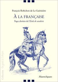 A LA FRANCAISE : PAGES CHOISIES DE L'ECOLE DE CAVALERIE