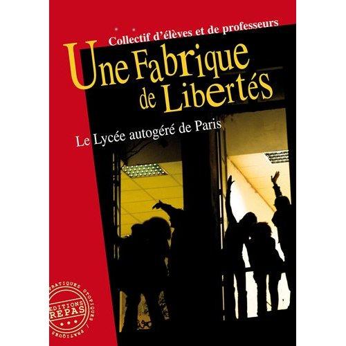UNE FABRIQUE DE LIBERTES : LE LYCEE AUTOGERE DE PARIS