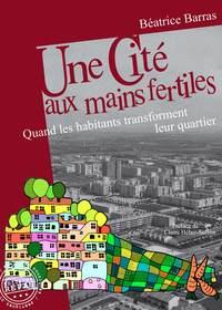 UNE CITE AUX MAINS FERTILES - QUAND LES HABITANTS TRANSFORMENT LEUR QUARTIER