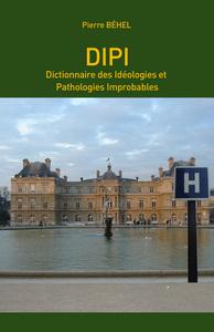 DIPI - DICTIONNAIRE DES IDEOLOGIES ET PATHOLOGIES IMPROBABLES