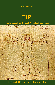 TIPI - TECHNIQUES, INVENTIONS ET PROCEDES IMAGINAIRES - EDITION 2013