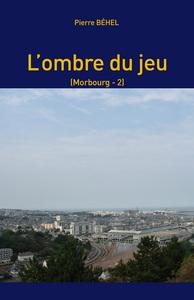 L'OMBRE DU JEU (MORBOURG - 2)