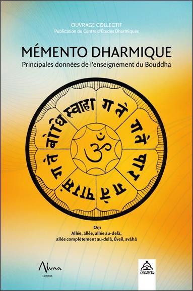 MEMENTO DHARMIQUE - PRINCIPALES DONNEES DE L'ENSEIGNEMENT DU BOUDDHA