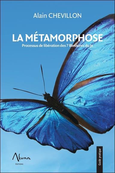 LA METAMORPHOSE - PROCESSUS DE LIBERATION DES 7 BLESSURES DU JE