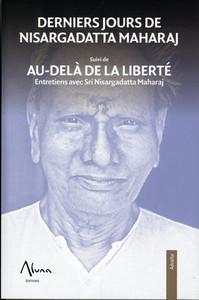 DERNIERS JOURS DE NISARGADATTA MAHARAJ SUIVI DE AU-DELA DE LA LIBERTE