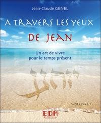 A TRAVERS LES YEUX DE JEAN - VOL.1 : ART DE VIVRE POUR LE TEMPS PRESENT - LIVRE + CD