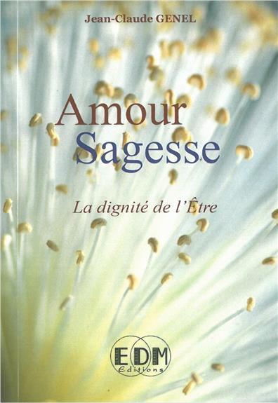 AMOUR SAGESSE - LA DIGNITE DE L'ETRE