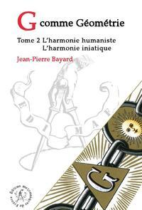 G COMME GEOMETRIE - T2 : L'HARMONIE HUMANISTE - L'HARMONIE INITIATIQUE