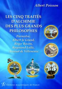 LES CINQ TRAITES D'ALCHIMIE DES PLUS GRANDS PHILOSOPHES