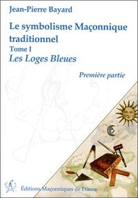 LE SYMBOLISME MACONNIQUE TRADITIONNEL T1 - LES LOGES BLEUES - PREMIERE PARTIE