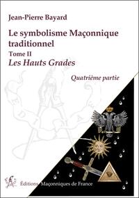 LE SYMBOLISME MACONNIQUE TRADITIONNEL - T2 : LES HAUTS GRADES - QUATRIEME PARTIE