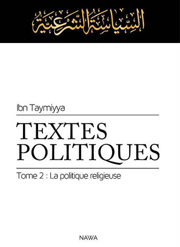 TEXTES POLITIQUES, TOME 2 : LA POLITIQUE RELIGIEUSE (SIYASSA SHAR IYYA)