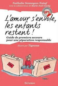 L'AMOUR S'ENVOLE LES ENFANTS RESTENT. GUIDE DE PREMIERS SECOURS POUR UNE SEPARATION RESPONSABLE