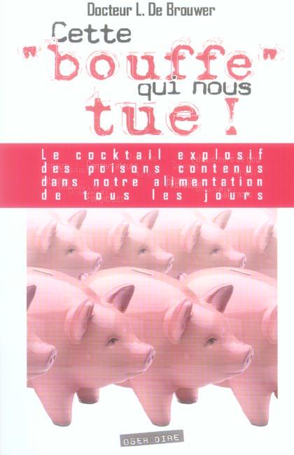 CETTE  BOUFFE  QUI NOUS TUE ! : LE COCKTAIL EXPLOSIF DES POISONS CONTENUS DANS NOTRE ALIMENTATION