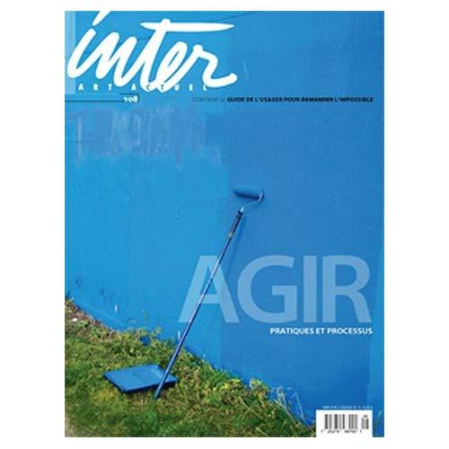 INTER, ART ACTUEL N  108 - AGIR - PRATIQUES ET PROCESSUS