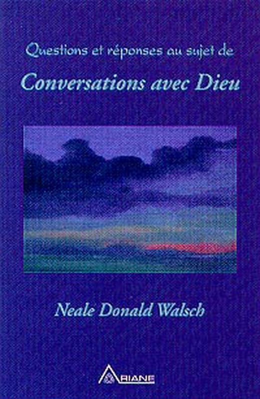 QUESTIONS REPONSES CONVERSATIONS AVEC DIEU