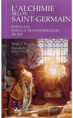 L ALCHIMIE SELON SAINT GERMAIN FORMULES POUR LA TRANSFORMATION DE