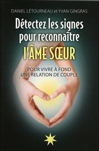 DETECTEZ LES SIGNES POUR RECONNAITRE L'AME SOEUR - POUR VIVRE A FOND UNE RELATION DE COUPLE