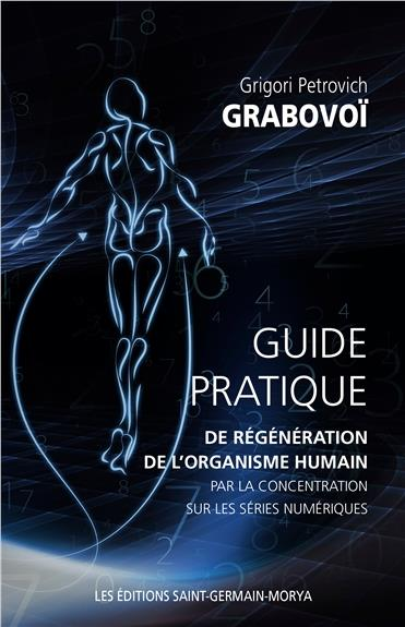 GUIDE PRATIQUE DE REGENERATION DE L'ORGANISME HUMAIN PAR LA CONCENTRATION SUR LES SERIES NUMERIQUES