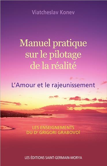 MANUEL PRATIQUE SUR LE PILOTAGE DE LA REALITE - L'AMOUR ET LE RAJEUNISSEMENT
