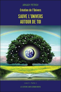 CREATION DE L'UNIVERS - SAUVE L'UNIVERS AUTOUR DE TOI - LIVRE 3 PARTIE 1