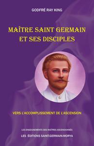 MAITRE SAINT GERMAIN ET SES DISCIPLES - VERS L'ACCOMPLISSEMENT DE L'ASCENSION