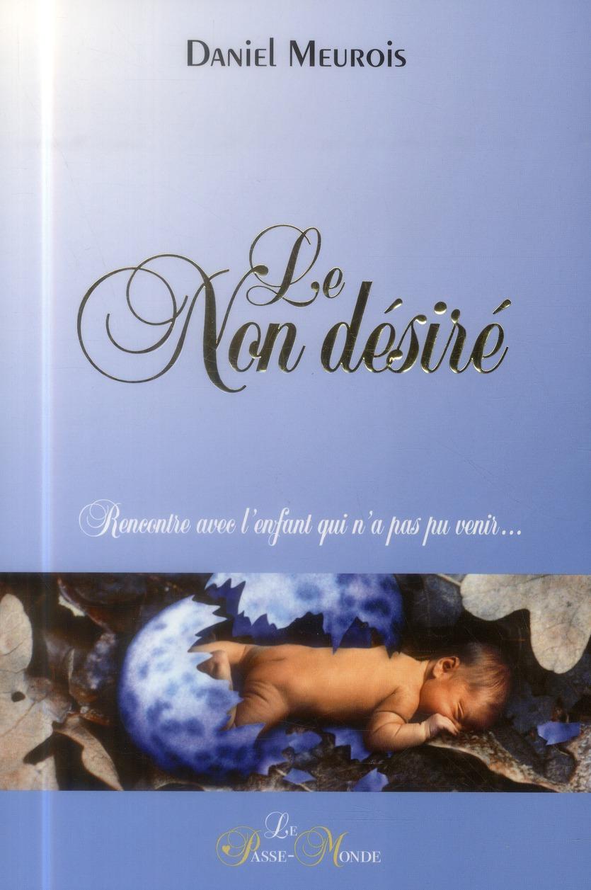 LE NON DESIRE - RENCONTRE AVEC L'ENFANT QUI N'A PAS PU VENIR...