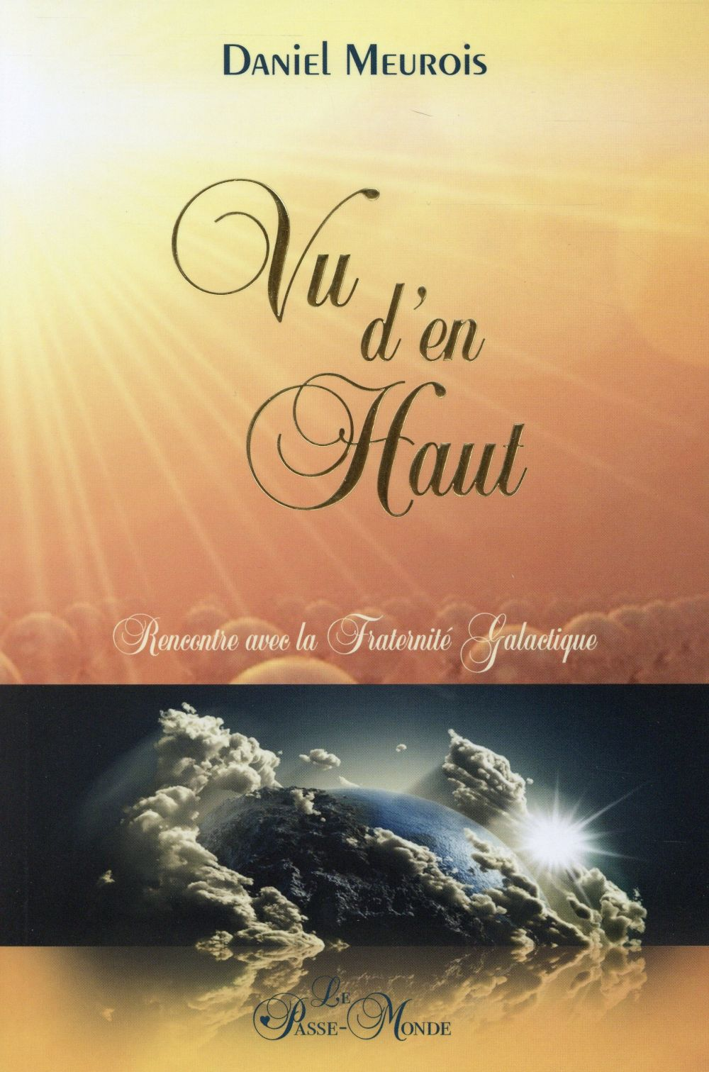 VU D'EN HAUT... RENCONTRE AVEC LA FRATERNITE GALACTIQUE