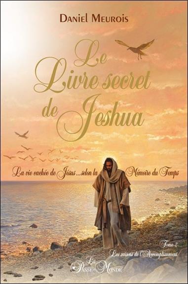 LE LIVRE SECRET DE JESHUA TOME 2 - LA VIE CACHEE DE JESUS SELON LA MEMOIRE DU TEMPS