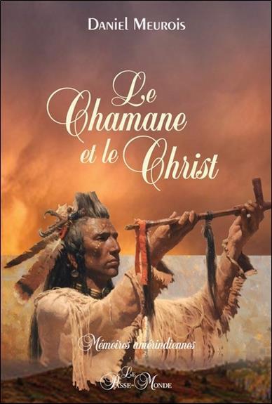 LE CHAMANE ET LE CHRIST - MEMOIRES AMERINDIENNES