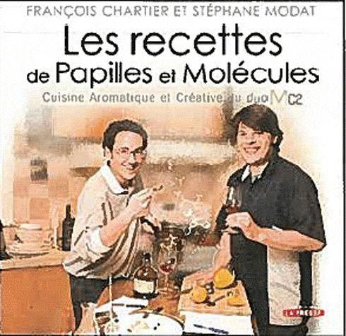 LES RECETTES DE PAPILLES ET MOLECULES. CUISINE AROMATIQUE ET CREA